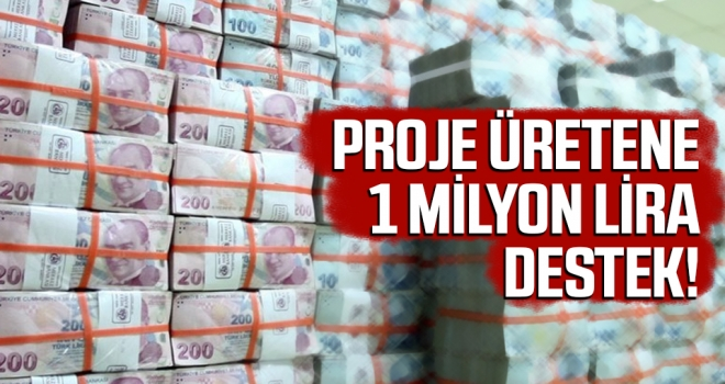 Proje Üretene 1 Milyon Lira Destek!