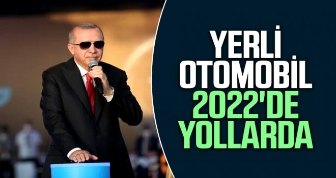 Erdoğan: Yerli otomobil 2022'de yollarda!