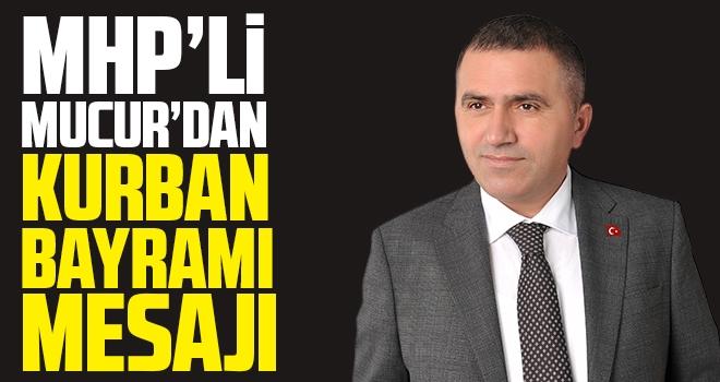 MHP'li Mucur'dan Kurban Bayramı mesajı