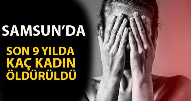 Samsun'da Son 9 Yılda Kaç Kadın Öldürüldü?