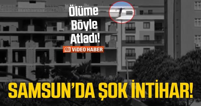 Samsun'da şok intihar..! Ölüme atladı...