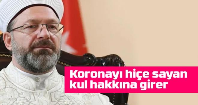 Ali Erbaş: Koronayı hiçe sayan kul hakkına girer