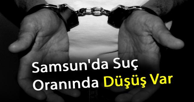 'Samsun'da Suç Oranında Düşüş Var'