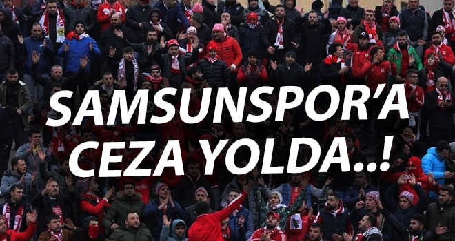 Yılport Samsunspor Kulübü'ne ceza yolda..!