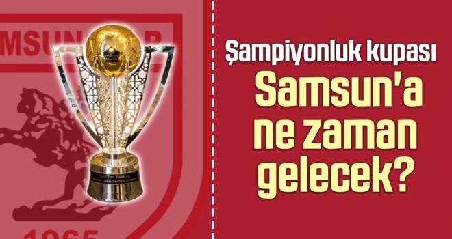 Şampiyonluk Kupası Samsun'a Ne Zaman Gelecek?