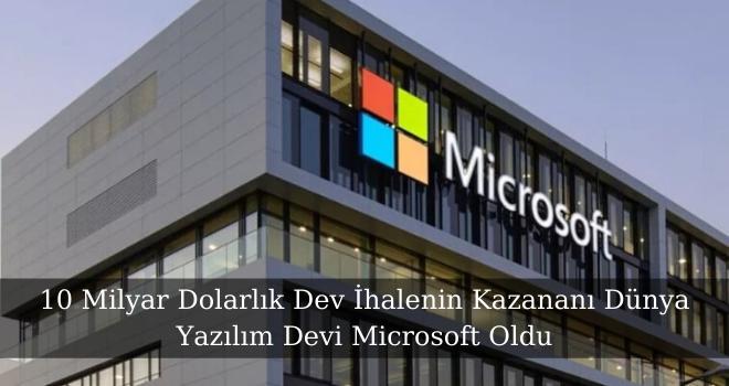 10 Milyar Dolarlık Dev İhalenin Kazananı Dünya Yazılım Devi Microsoft Oldu