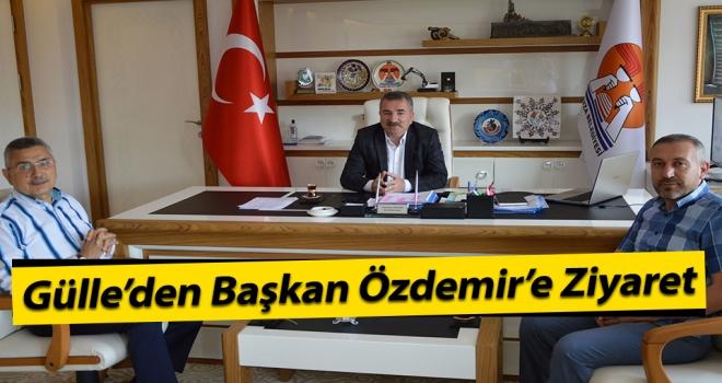 Gülle'den Başkan Özdemir'e Ziyaret