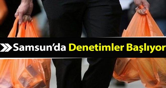 Samsun'da Poşet Denetimleri Başlıyor!
