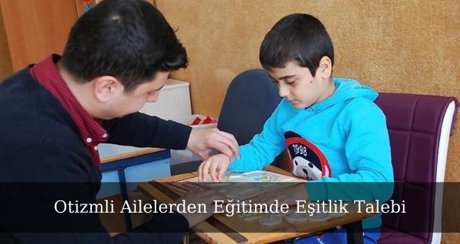 Otizmli Ailelerden Eğitimde Eşitlik Talebi