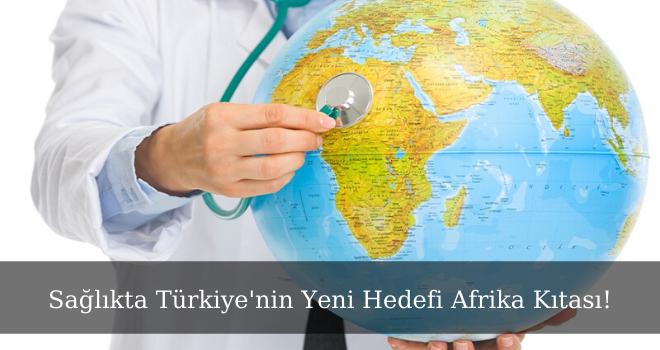 Sağlıkta Türkiye'nin Yeni Hedefi Afrika Kıtası