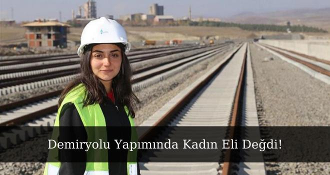 Demiryolu Yapımında Kadın Eli Değdi!