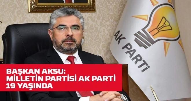 Başkan Aksu: Türkiye AK Parti ile şaha kalktı!