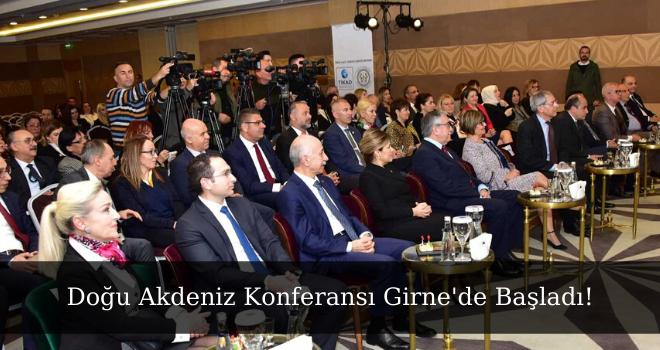 Doğu Akdeniz Konferansı Girne'de Başladı!