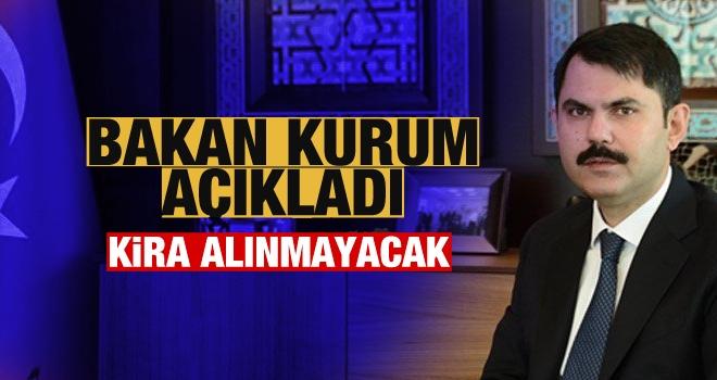Bakan Kurum açıkladı: Kira alınmayacak