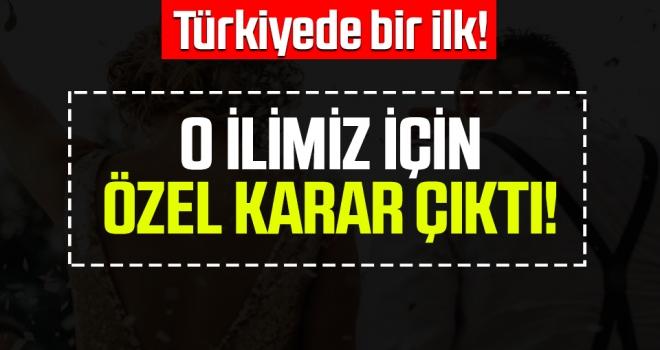 Türkiye'de Bir İlk! O İlimiz İçin Özel Karar Çıktı