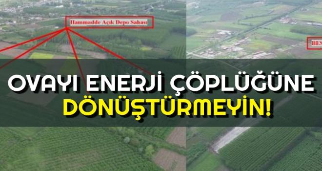 Ovayı Enerji Çöplüğüne Çevirmeyin!