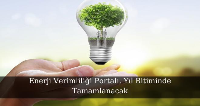 Enerji Verimliliği Portalı, Yıl Bitiminde Tamamlanacak