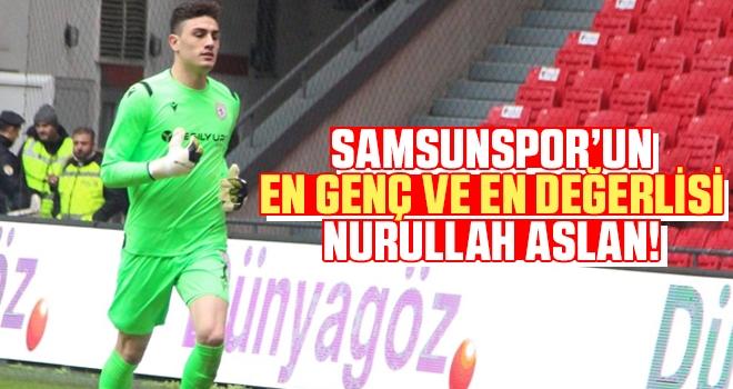 Samsunspor'un En Genç ve En Değerlisi Nurullah Aslan!
