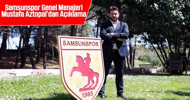 Samsunspor Genel Menajeri Mustafa Aztopal'dan Açıklama