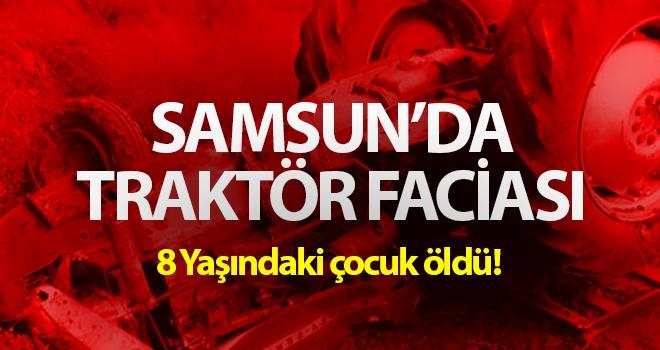 Samsun'da Traktör Faciası: 8 Yaşındaki çocuk öldü!