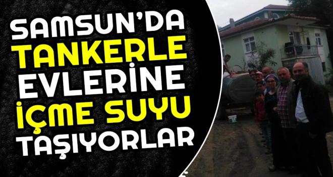 Samsun'da Tankerle Evlerine İçme Suyu Taşıyorlar