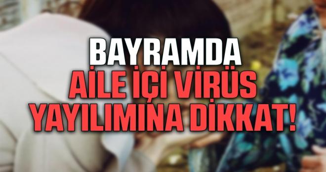 Bayramda Aile İçi Virüs Yayılımına Dikkat!