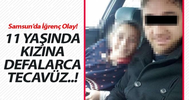 Samsun'da iğrenç olay..! 11 Yaşındaki kızına defalarca tecavüz etti..!