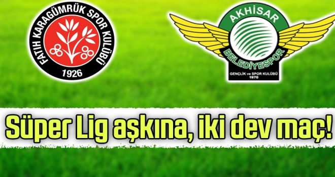 Süper Lig aşkına, iki dev maç!