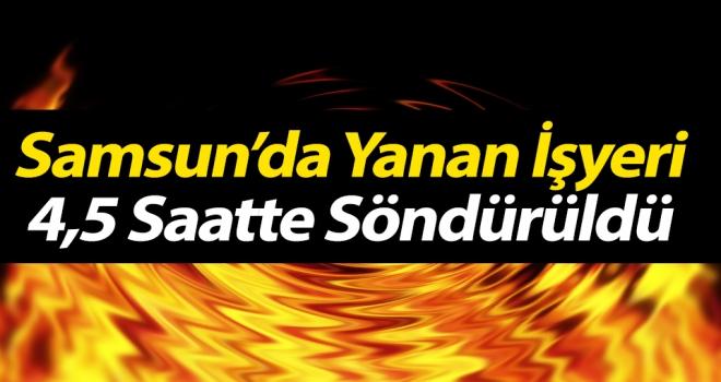 Samsun'da Yanan İşyeri 4,5 Saatte Söndürüldü
