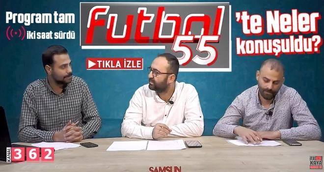 Futbol55'te Neler Konuşuldu? Program Tam İki Saat Sürdü