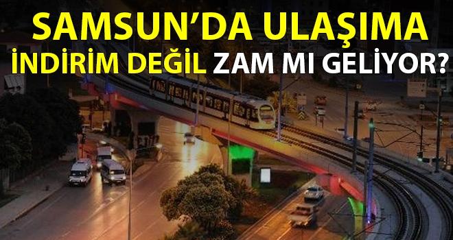 Samsun'da ulaşıma zam mı geliyor?