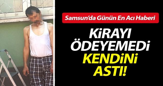 Samsun'da Acı Olay: Kirayı Ödeyemedi İntihar Etti..!