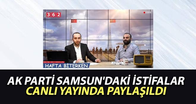 Samsun AK Parti Samsun'daki İstifalar Canlı Yayında Paylaşıldı