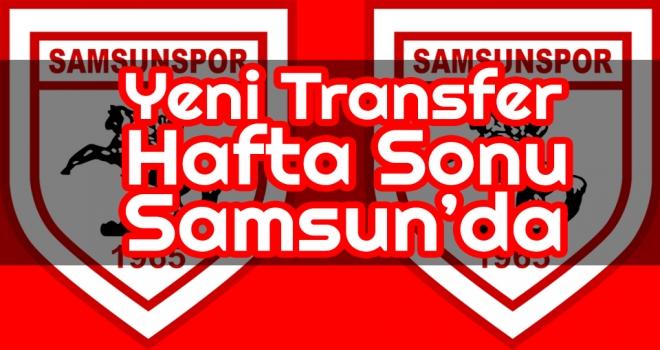 Samsunspor'un yeni transferi haftasonu Samsun'da