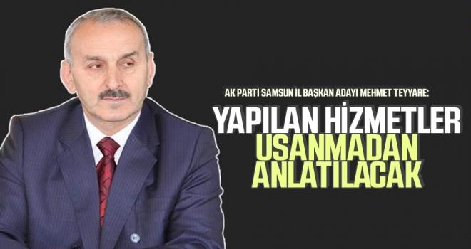 AK Parti Samsun İl Başkan Adayı Mehmet Teyyare: Yapılan Hizmetler Usanmadan Anlatılacak