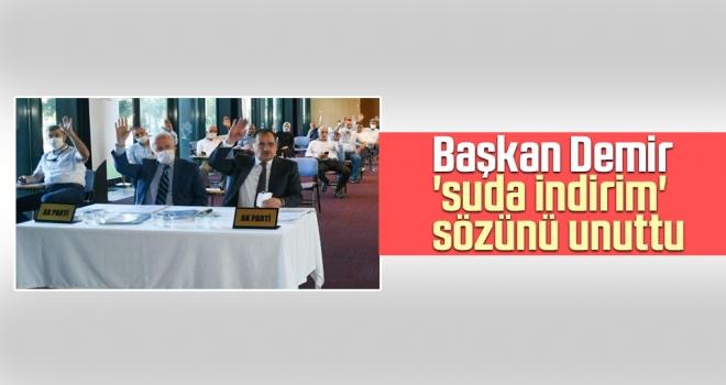 Başkan Demir 'suda indirim' sözünü unuttu