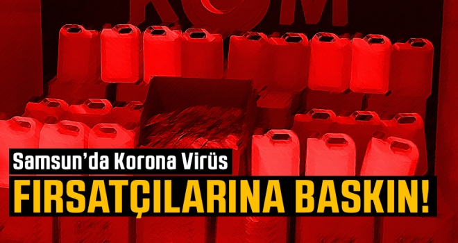 Samsun'da korona virüs fırsatçılarına baskın..!