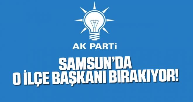 AK Parti Samsun'da o ilçe başkanı bırakıyor..!