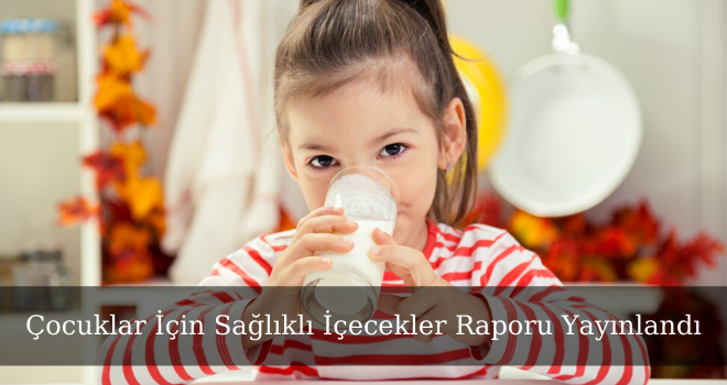 Çocuklar İçin Sağlıklı İçecekler Raporu Yayınlandı