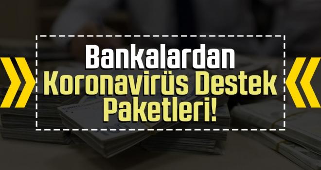 Bankalardan koronavirüs destek paketleri!