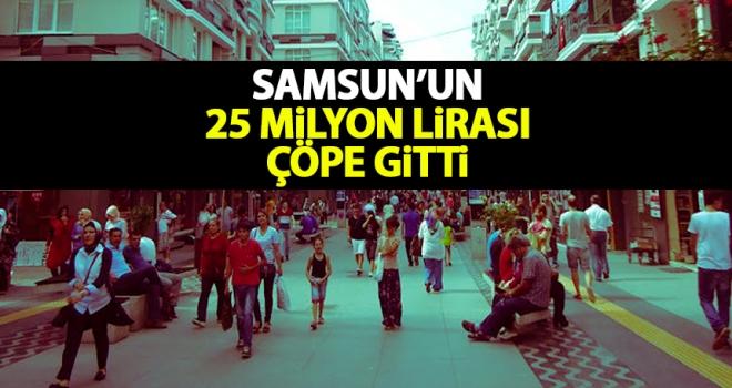 Samsun'un 25 Milyon Lirası çöpe gitti..!