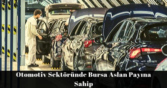 Otomotiv Sektöründe Bursa Aslan Payına Sahip