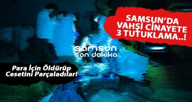 Samsun'daki vahşi cinayetin canileri tutuklandı..!