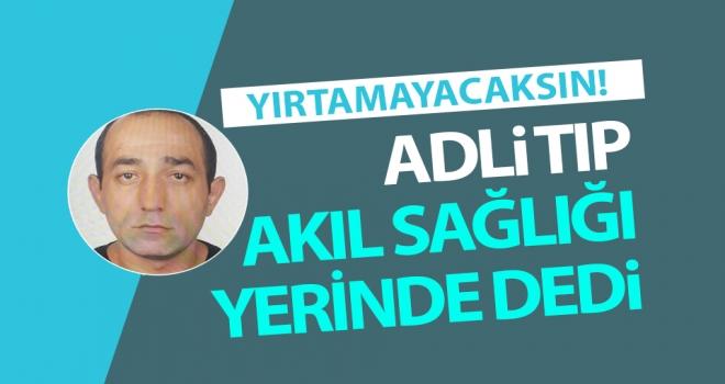 Ceren Özdemir'in katilinin akıl sağlığı yerinde