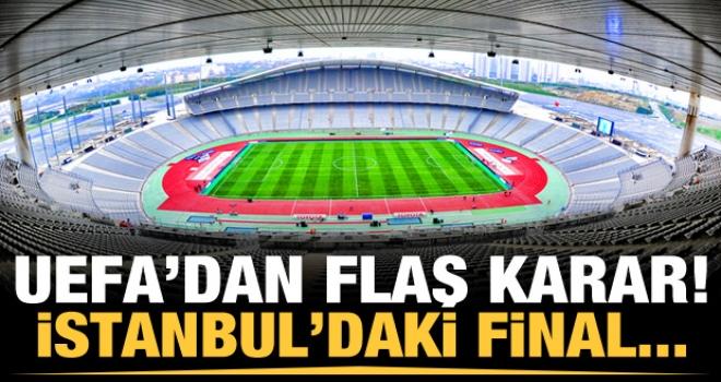 UEFA'dan flaş karar! İstanbul'daki final...