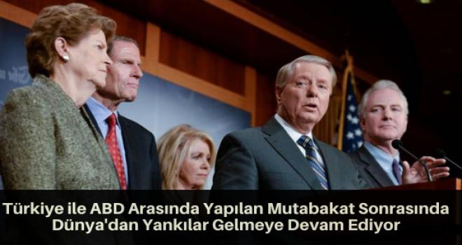 Türkiye ile ABD Arasında Yapılan Mutabakat Sonrasında Dünya'dan Yankılar Gelmeye Devam Ediyor