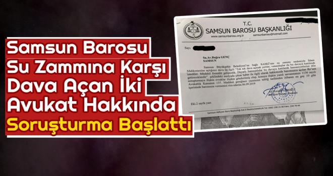 Samsun Barosu, Su Zammına Karşı Dava Açan İki Avukat Hakkında Soruşturma Başlattı
