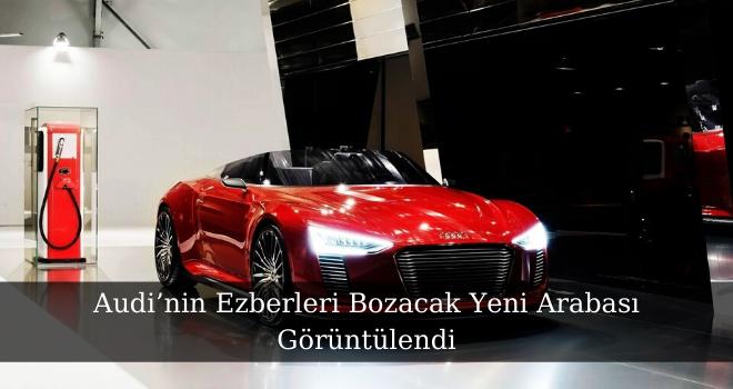 Audi'nin Ezberleri Bozacak Yeni Arabası Görüntülendi