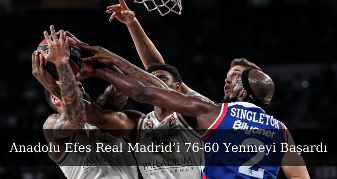 Anadolu Efes Real Madrid'i 76-60 Yenmeyi Başardı