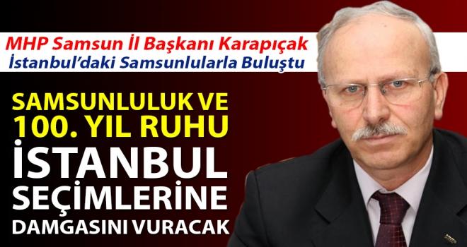 Karapıçak: Samsunluluk ve 100.  Yıl Ruhu İstanbul Seçimlerine Damgasını Vuracak
